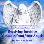 Angelic Communication Class #1: Receiving Intuitive Messages from Your Angels