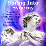 Spring Into Synergy - Angelic Transmission from Archangel Michael