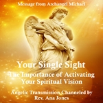 Messages from Archangel Michael: Your Single Sight: The Importance of Activating Your Spiritual Vision