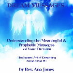 The Sacred Art of Dreaming Recorded Teleclass Series Class #4: DREAM MESSAGES: Understanding The Meaningful & Prophetic Messages of Your Dreams