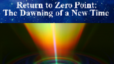 Return to Zero Point: The Dawning of a New Time