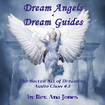 The Sacred Art of Dreaming Recorded Teleclass Series Class #3: Dream Angels & Guides