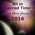 All in Sacred Time Podcast - 2016